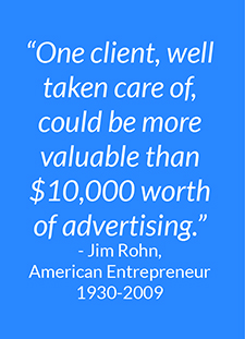quote from Jim Rohn stating one client well taken care of could be more valuable than ten thousand dollars worth of advertising